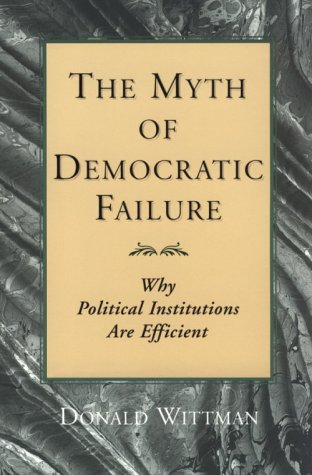 Myth of Democratic Failure Why Political Institutions Are Efficient N/A 9780226904238 Front Cover