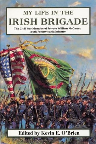 My Life in the Irish Brigade The Civil War Memoirs of Private William Mccarter, 116th Pennsylvania Infantry  2004 9780306813238 Front Cover