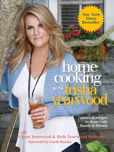 Home Cooking with Trisha Yearwood Stories and Recipes to Share with Family and Friends  2010 edition cover