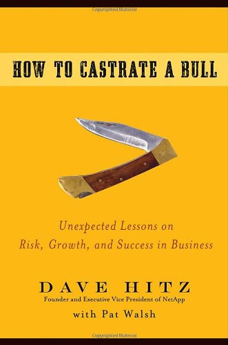 How to Castrate a Bull Unexpected Lessons on Risk, Growth, and Success in Business  2009 edition cover