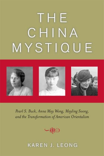 China Mystique Pearl S. Buck, Anna May Wong, Mayling Soong, and the Transformation of American Orientalism  2005 edition cover