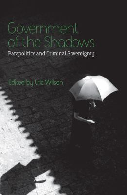Government of the Shadows Parapolitics and Criminal Sovereignty N/A 9780745326238 Front Cover