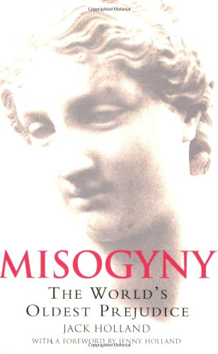 Misogyny The World's Oldest Prejudice  2006 9780786718238 Front Cover