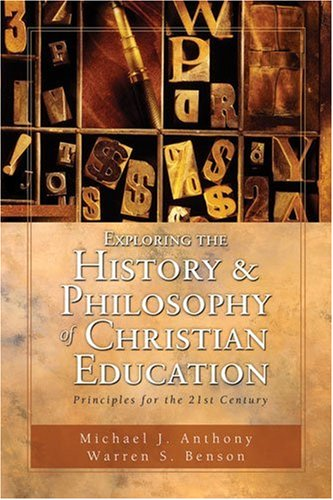 Exploring the History and Philosophy of Christian Education : Principles for the Twenty-First Century  2003 9780825420238 Front Cover