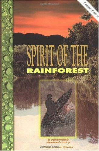 Spirit of the Rainforest : A Yanomano Shaman's Story 2nd 2000 (Revised) edition cover