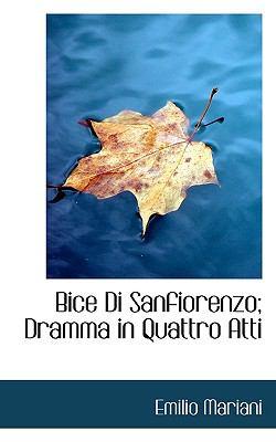 Bice Di Sanfiorenzo; Dramma in Quattro Atti N/A 9781113960238 Front Cover