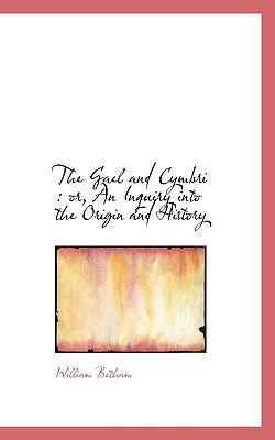Gael and Cymbri Or, an Inquiry into the Origin and History N/A 9781116550238 Front Cover