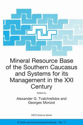 Mineral Resource Base of the Southern Caucases and Systems for Its Management in the XXI Century Proceedings of the NATO Advanced Research Workshop on Mineral Resource Base of the Southern Caucasus and Systems for Its Management in the XXI Century Tbilisi, Georgia 3-6 April 2001  2002 9781402011238 Front Cover