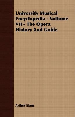 University Musical Encyclopedia - Vollume Vii - the Opera History and Guide  N/A 9781406774238 Front Cover