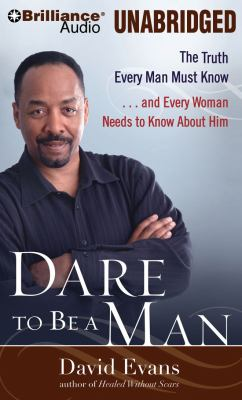 Dare to Be a Man: The Truth Every Man Must Know, and Every Woman Needs to Know About Him  2010 edition cover