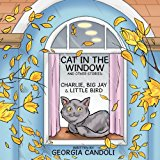 Cat in the Window and Other Stories: Charlie, Big Jay and Little Bird  0 edition cover