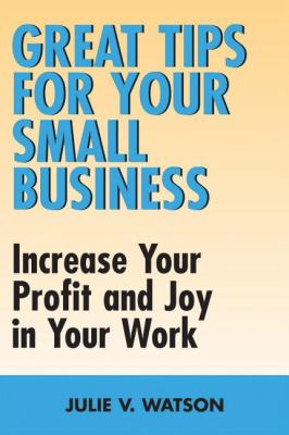 Great Tips for Your Small Business Increase Your Profit and Joy in Your Work  2006 9781550026238 Front Cover