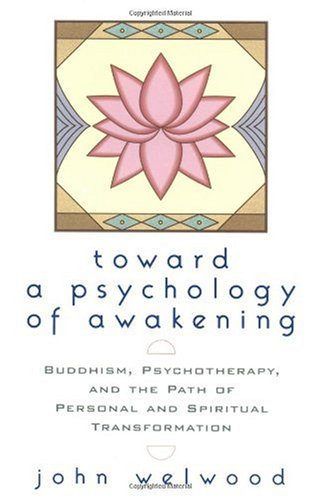 Toward a Psychology of Awakening Buddhism, Psychotherapy, and the Path of Personal and Spiritual Transformation  2002 edition cover