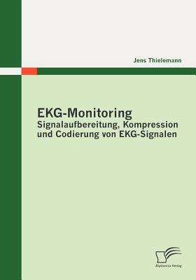Ekg-Monitoring Signalaufbereitung, Kompression und Codierung Von EKG-Signalen  2010 9783836698238 Front Cover