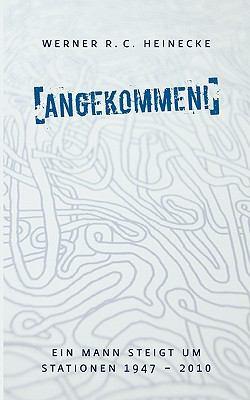 Angekommen! Ein Mann steigt um. Stationen 1947 - 2010 N/A 9783839176238 Front Cover