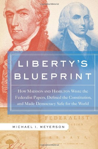 Liberty's Blueprint How Madison and Hamilton Wrote the Federalist Papers, Defined the Constitution, and Made Democracy Safe for the World N/A edition cover