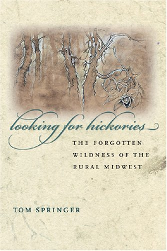 Looking for Hickories The Forgotten Wildness of the Rural Midwest  2008 edition cover