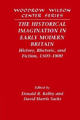 Historical Imagination in Early Modern Britain History, Rhetoric, and Fiction, 1500-1800  2002 9780521521239 Front Cover