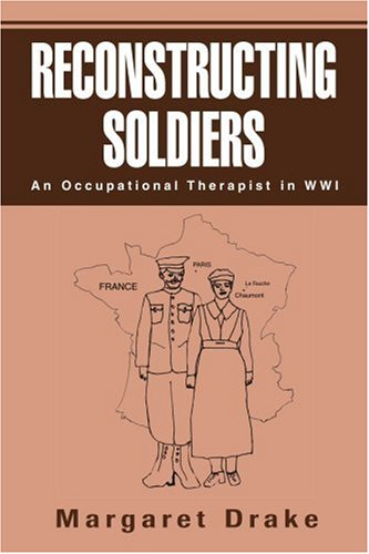 Reconstructing Soldiers An Occupational Therapist in WWI N/A edition cover