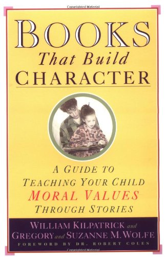 Books That Build Character A Guide to Teaching Your Child Moral Values Through Stories  1994 edition cover