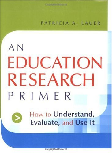 Education Research Primer How to Understand, Evaluate and Use It  2006 edition cover