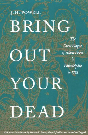 Bring Out Your Dead The Great Plague of Yellow Fever in Philadelphia in 1793  1949 (Reprint) edition cover