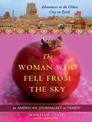 The Woman Who Fell from the Sky: An American Journalist in Yemen  2010 9781400117239 Front Cover