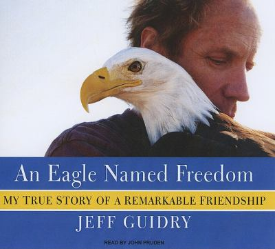 An Eagle Named Freedom, Library Edition: My True Story of a Remarkable Friendship  2010 9781400146239 Front Cover