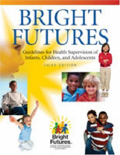 Bright Futures Guidelines for Health Supervision of Infants, Children, and Adolescents 3rd 2007 9781581102239 Front Cover