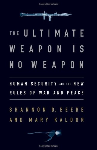 Ultimate Weapon Is No Weapon Human Security and the New Rules of War and Peace  2010 9781586488239 Front Cover