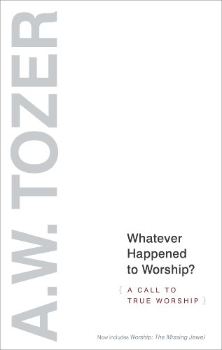 Whatever Happened to Worship? A Call to True Worship N/A edition cover