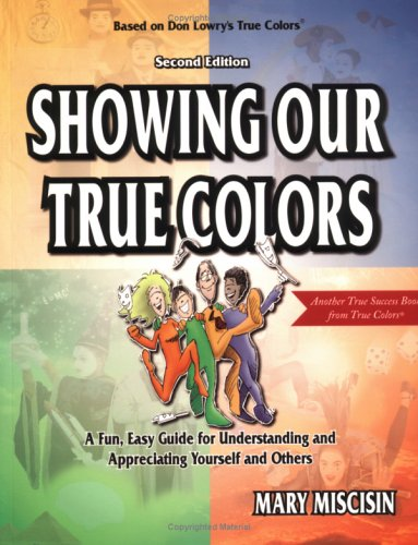 Showing Our True Colors : A Fun, Easy Guide for Understanding and Appreciating Yourself and Others 2nd 2004 edition cover