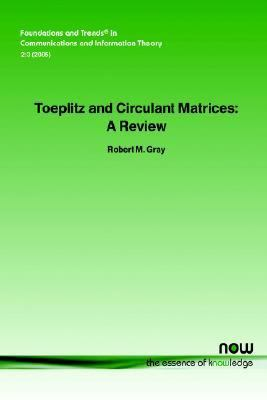 Toeplitz and Circulant Matrices A Review  2006 9781933019239 Front Cover