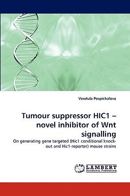 Tumour Suppressor Hic1 - Novel Inhibitor of Wnt Signalling  N/A 9783838361239 Front Cover