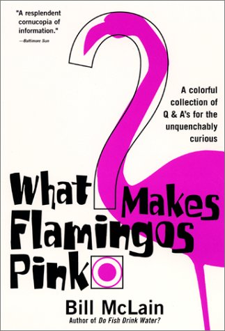 What Makes Flamingos Pink? A Colorful Collection of Q and a's for the Unquenchably Curious N/A 9780060000240 Front Cover