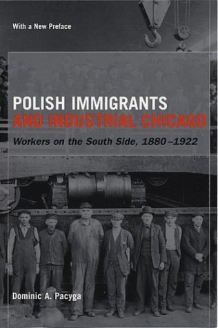 Polish Immigrants and Industrial Chicago Workers on the South Side, 1880-1922  2003 edition cover