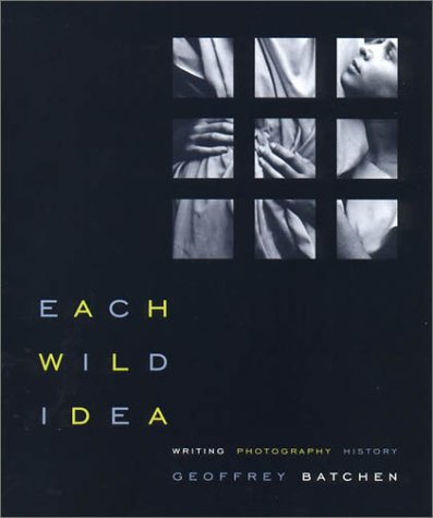 Each Wild Idea Writing, Photography, History  2002 (Reprint) 9780262523240 Front Cover