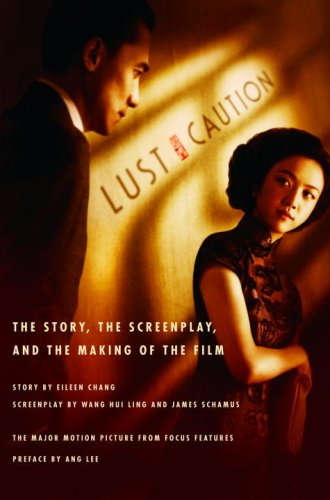 Lust, Caution The Story, the Screenplay, and the Making of the Film  2007 edition cover