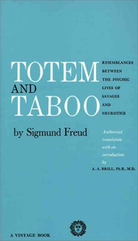 Totem and Taboo Resemblances Between the Psychic Lives of Savages and Neurotics N/A 9780394701240 Front Cover
