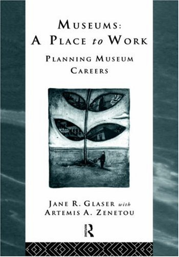 Museums A Place to Work - Planning Museum Careers  1996 9780415127240 Front Cover