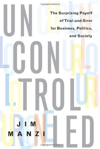Uncontrolled The Surprising Payoff of Trial-and-Error for Business, Politics, and Society  2012 edition cover