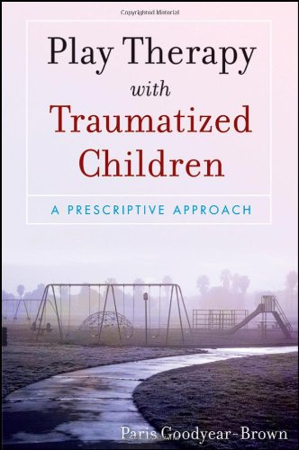 Play Therapy with Traumatized Children A Prescriptive Approach  2010 edition cover