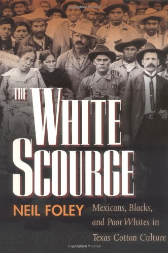 White Scourge Mexicans, Blacks, and Poor Whites in the Cotton Culture  1999 edition cover