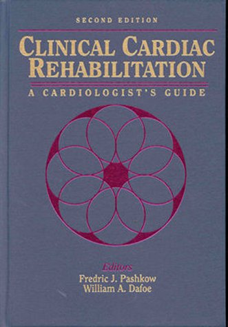 Clinical Cardiac Rehabilitation : A Cardiologist's Guide 2nd 1999 (Revised) 9780683302240 Front Cover