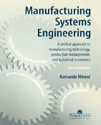 Manufacturing Systems Engineering A Unified Approach to Manufacturing Technology, Production Management and Industrial Economics 2nd 1996 (Revised) 9780748403240 Front Cover