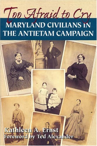 Too Afraid to Cry Maryland Civilians in the Antietam Campaign N/A edition cover