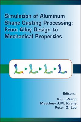 Simulation of Aluminum Shape Casting Processing From Alloy Design to Mechanical Properties  2006 9780873396240 Front Cover