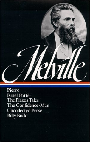 Herman Melville Pierre, Israel Potter, The Confidence-Man, The Piazza Tale, Uncollected Prose, Billy Budd N/A edition cover