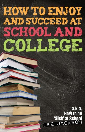 How to Enjoy and Succeed at School and College: A K.A. How to be 'sick' at School  0 edition cover