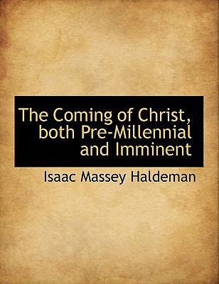 Coming of Christ, Both Pre-Millennial and Imminent  N/A 9781116670240 Front Cover